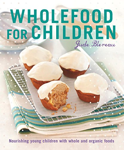 9781741966787: Wholefood for Children: Nourishing Young Children with Whole and Organic Foods