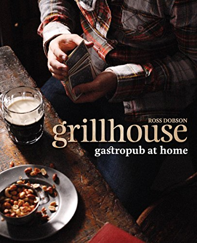 Grillhouse: Gastropub at Home: Ross Dobson