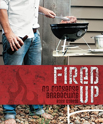 Fired Up: No nonsense barbecuing: Ross Dobson