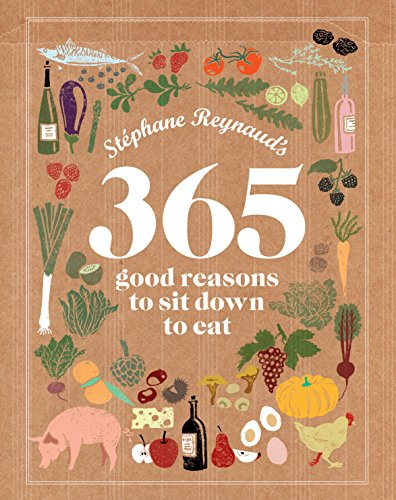 9781741969191: Stephane Reynaud's 365 Good Reasons to Sit Down to Eat