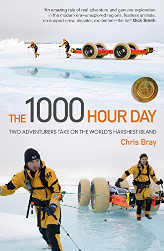 The 1000 Hour Day: Two Adventurers Take on the World's Harshest Island: Bray, Chris