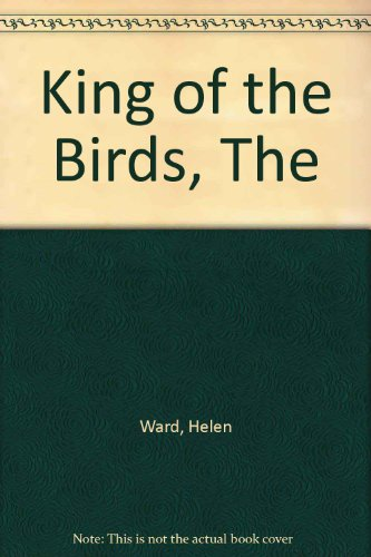 The King of the Birds.: Ward, Helen.
