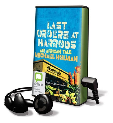 Last Orders at Harrods: An African Tale [With Earbuds] (Playaway Adult Fiction) (9781742144511) by Michael Holman