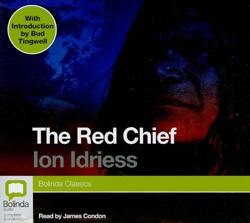 The Red Chief (Bolinda Classics) (1742146740) by Idriess, Ion L.