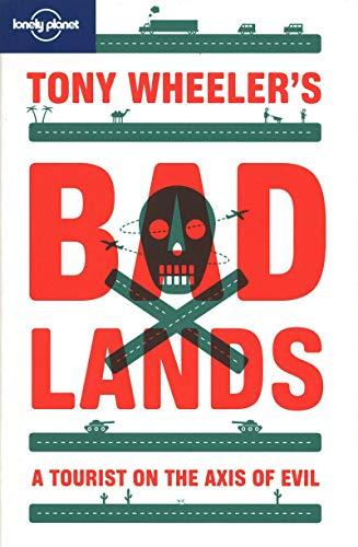 Tony Wheeler's Bad Lands (Lonely Planet Travel Literature): Wheeler, Tony
