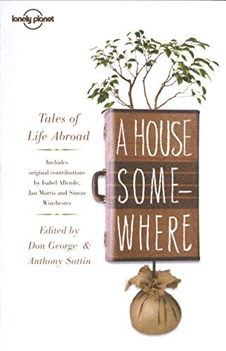 9781742201054: A House Somewhere: Tales of Life Abroad (Lonely Planet Travel Literature)