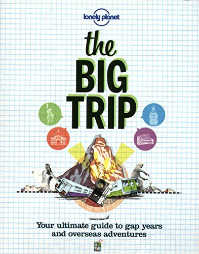 9781742201924: The Big Trip: Your Ultimate Guide to Gap Years & Overseas Adventures (Lonely Planet)