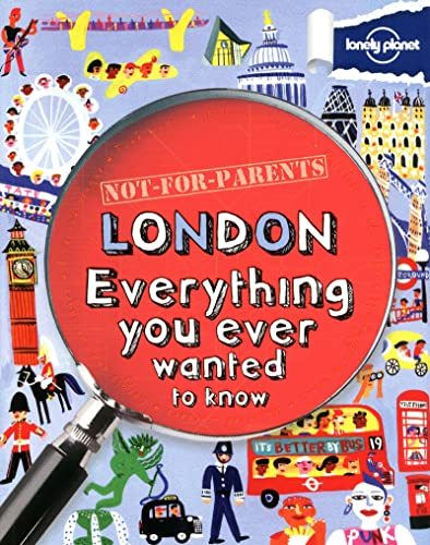 9781742204994: Not For Parents London: Everything You Ever Wanted to Know (Lonely Planet Not for Parents Travel Book)