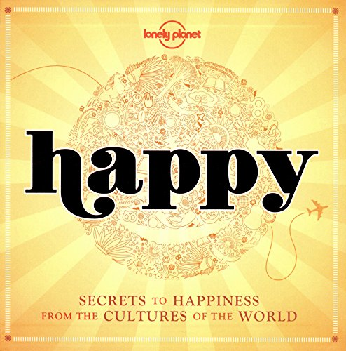 9781742205885: Happy: Secrets to Happiness from the Cultures of the World