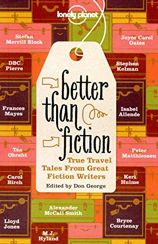 9781742205946: Better Than Fiction: True Travel Tales from Great Fiction Writers (Lonely Planet Travel Literature)