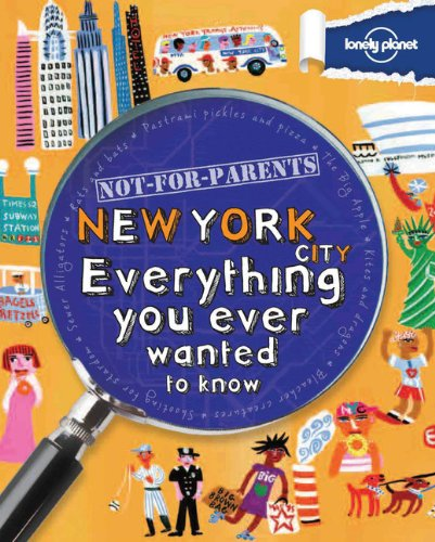 9781742208152: Not For Parents New York City: Everything You Ever Wanted to Know (Lonely Planet Not for Parents)