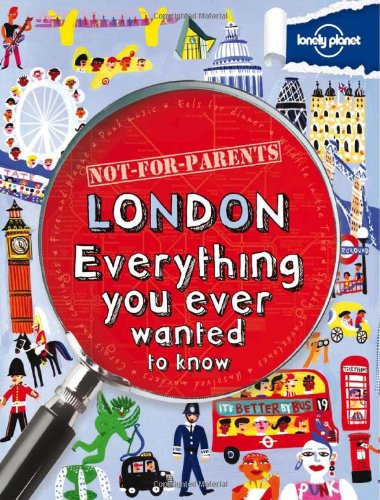 9781742208169: Not For Parents London: Everything You Ever Wanted to Know (Lonely Planet Not for Parents)