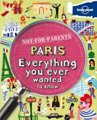 9781742208176: Lonely Planet Not-For-Parents Paris: Everything You Ever Wanted to Know