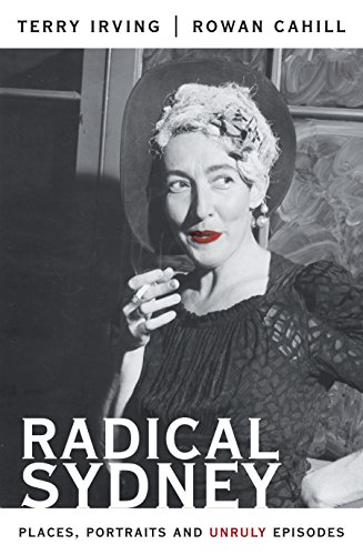 9781742230931: Radical Sydney: Places, Portraits and Unruly Episodes