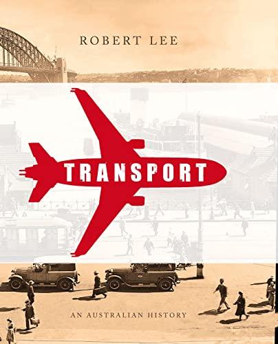 Transport: An Australian History (Hardback): Robert Lee