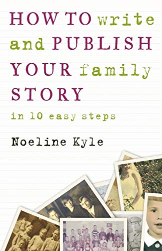 How to Write and Publish Your Family Story (Paperback): Noeline Kyle
