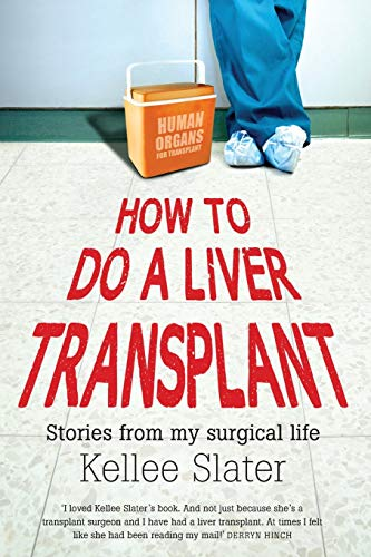 How to Do a Liver Transplant: Stories from My Surgical Life (Paperback): Kellee Slater