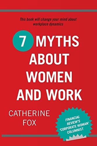 7 Myths about Women and Work: Fox, Catherine