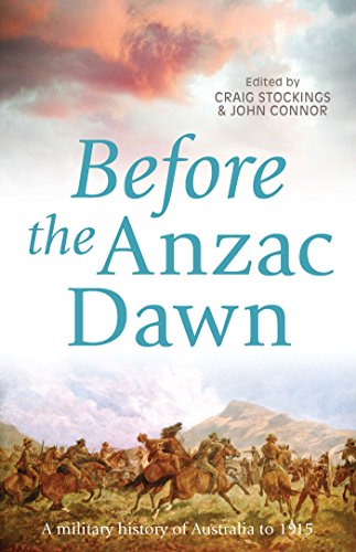 9781742233697: Before the Anzac Dawn: A Military History of Australia Before 1915