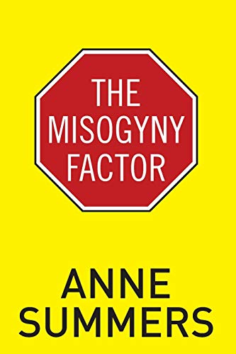 The Misogyny Factor (1742233848) by Anne Summers