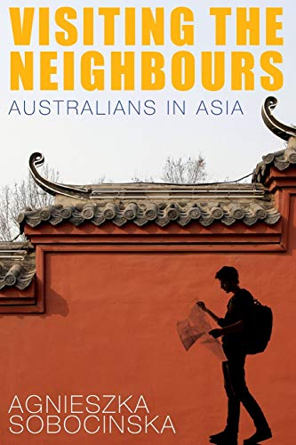 9781742233895: Visiting the Neighbours: Australians in Asia