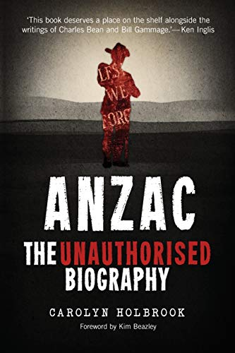 Anzac, The Unauthorised Biography: Holbrook, Carolyn