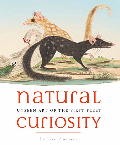 Natural Curiosity: Unseen Art of the First Fleet: Anemaat, Louise