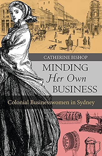 9781742234328: Minding Her Own Business: Colonial Businesswomen in Sydney