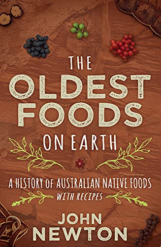 9781742234373: The Oldest Foods on Earth: A History of Australian Native Foods with Recipes