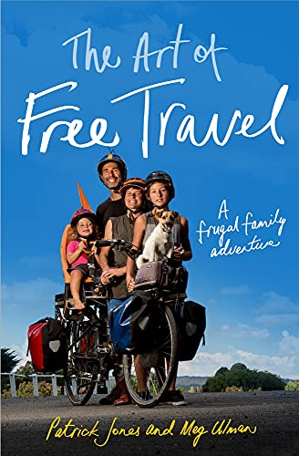 The Art of Free Travel: A Frugal Family Adventure: Patrick Jones
