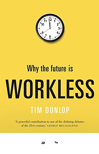 9781742234823: WHY THE FUTURE IS WORKLESS