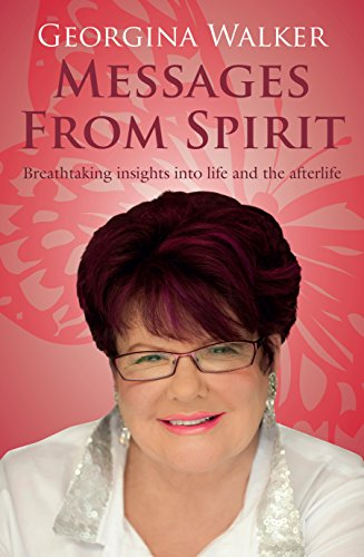 Messages from Spirit: Breathtaking Insights into Life and the Afterlife: Walker, Georgina
