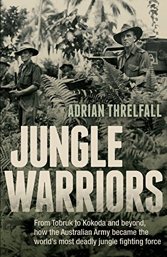 9781742372204: Jungle Warriors: From Tobruk to Kokoda and Beyond, How the Australian Army Became the World's Most Deadly Jungle Fighting Force
