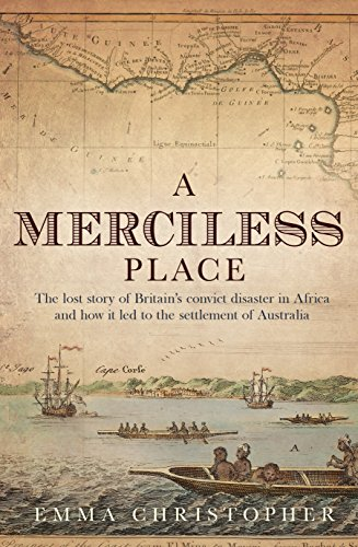 9781742372273: A Merciless Place: The Lost Story of Britain's Convict Disaster in Africa and How it Led to the Settlement of Australia