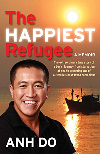 The Happiest Refugee: A Memoir: Anh Do