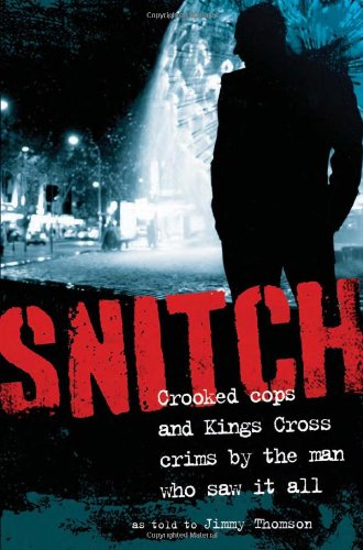 9781742372464: Snitch: Crooked Cops and Kings Cross Crims by the Man Who Saw It All