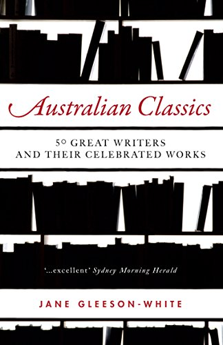9781742372686: Australian Classics: 50 Great Writers and Their Celebrated Works