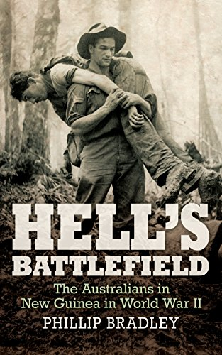 Hell's Battlefield: The Australians in New Guinea in World War II (1742372708) by Phillip Bradley