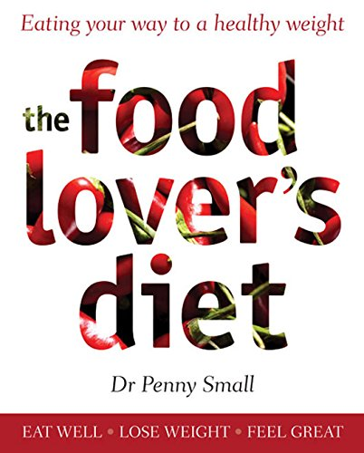 The Food Lover's Diet: Eating Your Way to a Healthy Weight: Small, Dr. Penny