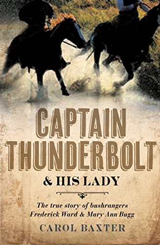 Captain Thunderbolt & His Lady The True Story of Bushrangers Frederick Ward & Mary Ann Bugg