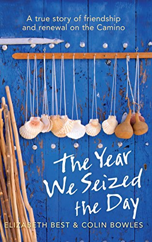 9781742372952: The Year We Seized the Day: A True Story of Friendship and Renewal on the Camino