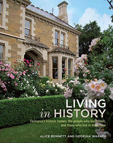 Living In History: Tasmania's Historic Homes, The People Who Built Them & Those Who Live In...