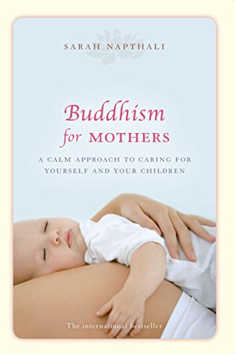 9781742373775: Buddhism for Mothers: A Calm Approach to Caring for Yourself and Your Children