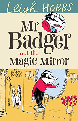 Mr Badger and the Magic Mirror: Hobbs, Leigh