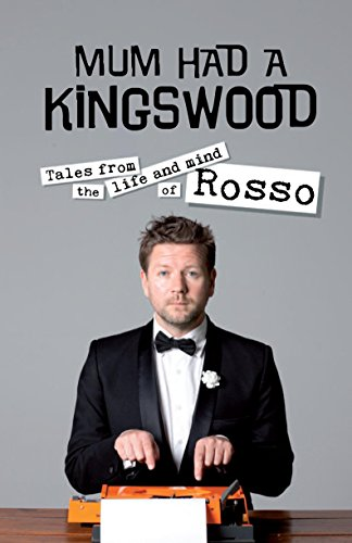 Mum Had a Kingswood: Tales from the Life and Mind of Rosso (1742375073) by Tim Ross