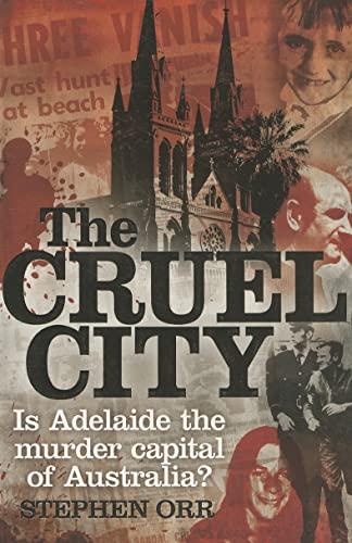9781742375090: The Cruel City: Is Adelaide the Murder Capital of Australia?