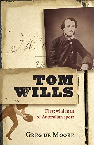 9781742375984: Tom Wills: First Wild Man of Australian Sport