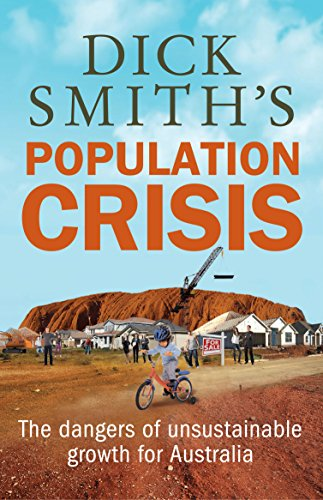 Dick Smith's Population Crisis: The Dangers of Unsustainable Growth for Australia (9781742376578) by Dick Smith