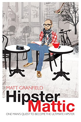 HipsterMattic: One Man's Quest to Become the Ultimate Hipster: Matt Granfield