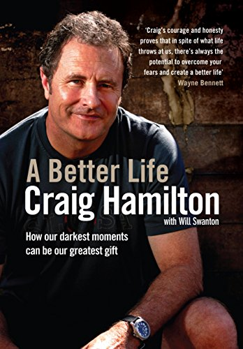 9781742379739: A Better Life: How Our Darkest Moments Can Be Our Greatest Gift